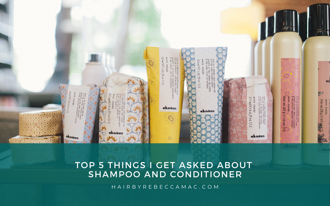 Top 5 Things I Get Asked About Shampoo and Conditioner